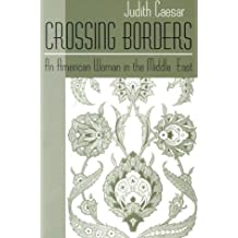 Crossing Borders: An American Woman in the Middle East (Contemporary Issues in the Middle East)