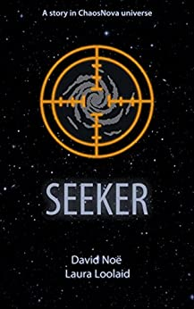 Seeker: A story in ChaosNova universe by [Noë, David, Loolaid, Laura]