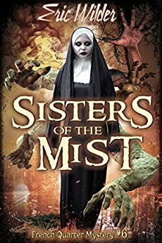 Sisters of the Mist: Historical fun romantic and humorous New Orleans paranormal mystery suspense thriller urban fantasy (French Quarter Mystery Book 6): A Wyatt Thomas Paranormal Mystery by [Wilder, Eric]
