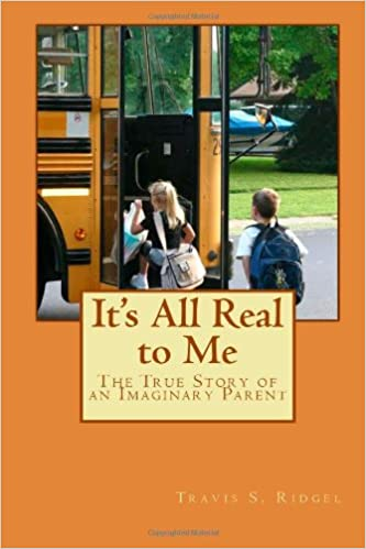 It's All Real to Me: The True Story of an Imaginary Parent