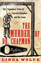 The Murder of Dr. Chapman : The Legendary Trials of Lucretia Chapman and Her Lover