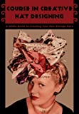 Course in Creative Hat Designing -- A 1940s Guide to Creating Your Own Vintage Hats
