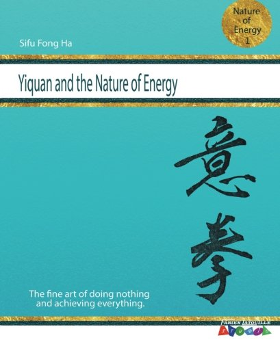 Yiquan and the nature of energy (Volume 1)