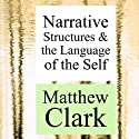 Narrative Structures and the Language of the Self: Theory Interpretation Narrative Audiobook by Matthew Clark Narrated by Doug Lee