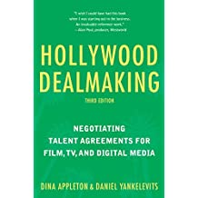 Hollywood Dealmaking: Negotiating Talent Agreements for Film, TV, and Digital Media (Third Edition)