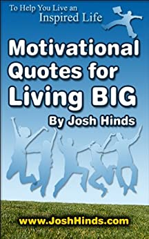 Motivational Quotes for Living BIG by [Hinds, Josh]