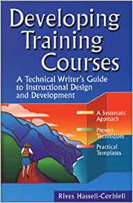 Developing Training Courses A Technical Writer S Guide To Instructional Design And Development Hassell Corbiell Rives 9780970145406 Amazon Com Books