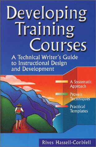 Developing Training Courses : A Technical Writer's Guide to Instructional Design and Development