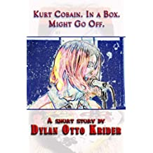 Kurt Cobain. In a Box. Might Go Off. (The Unemployed Book 1)