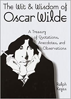 The Wit and Wisdom of Oscar Wilde: A Treasury of Quotations, Anecdotes, and Observations