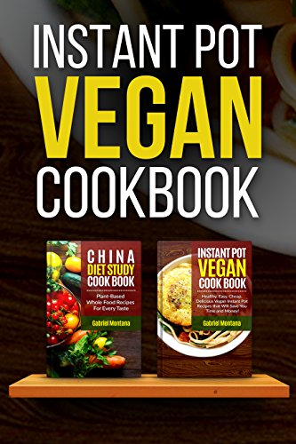 Instant Pot Vegan Cookbook: Healty, Easy, Cheap Instant Pot Recipes And China Diet Study Included (Instant Pot Cookbook, China Diet Study, Vegan, Veganism Book 1) by Gabriel Montana