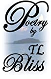 Poetry by TL Bliss, T. L. Bliss, 1494459825