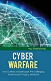 Cyber Warfare: How Conflicts in Cyberspace Are Challenging America and Changing the World (The Changing Face of War)