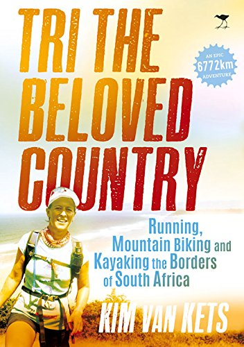 Tri the Beloved Country: Running, Mountain Biking and Kayaking the Borders of South -