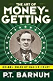 The Art of Money-Getting: Golden Rules for Making Money by P. T. Barnum