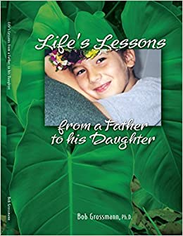 Life's Lessons from a Father to his Daughter by Ph.D Bob Grossmann (2003-04-28)