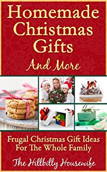 Homemade Christmas Gifts and More - Frugal Christmas Gift Ideas For The Whole Family by [Housewife, Hillbilly]