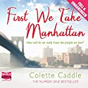 First We Take Manhattan Audiobook by Colette Caddle Narrated by Lara Hutchinson