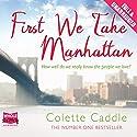 First We Take Manhattan Hörbuch von Colette Caddle Gesprochen von: Lara Hutchinson