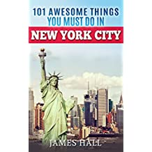 New York City: 101 Awesome Things You Must Do in New York City. Essential Travel Guide to the Big Apple.