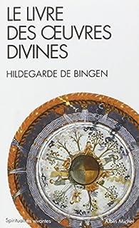 Le livre des oeuvres divines, Hildegard, von Bingen, sainte