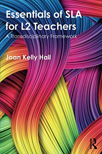 Essentials of SLA for L2 teachers : a transdisciplinary framework