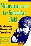 Maltreatment and the School-Age Child : Developmental Outcomes and System Issues, Howing, Phyllis T. and Wodarski, John S., 1560242922