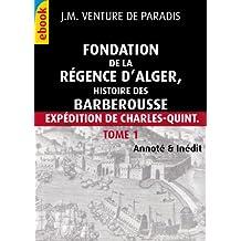 Fondation de la régence d'Alger : histoire des Barberousse Tome1 (inédit, Illustré & Annoté) (French Edition)