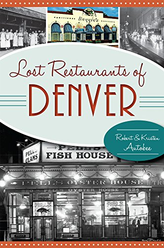 Lost Restaurants of Denver (American Palate) by Robert Autobee, Kristen Autobee