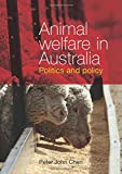 "Peter John Chen, ""Animal Welfare in Australia: Politics and Policy"" (Sydney UP, 2016)"