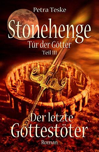 Stonehenge Tür der Götter: Der letzte Gottestöter: Roman (German Edition)
