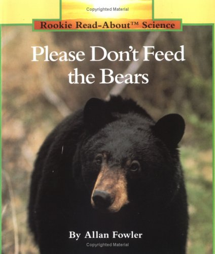 Please Don't Feed the Bears (Rookie Read-About Science: Animals)