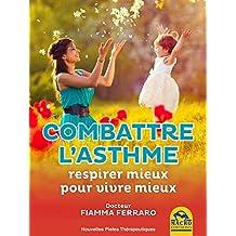 Combattre l'Asthme: Respirer mieux pour vivre mieux (French Edition)