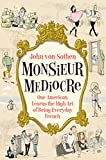 img - for Monsieur Mediocre: One American Learns the High Art of Being Everyday French book / textbook / text book