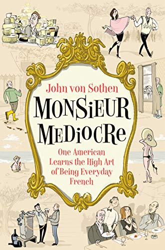 Pdf Travel Monsieur Mediocre: One American Learns the High Art of Being Everyday French
