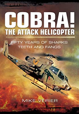 COBRA! THE ATTACK HELICOPTER: Fifty Years of Sharks Teeth and Fangs by Pen and Sword