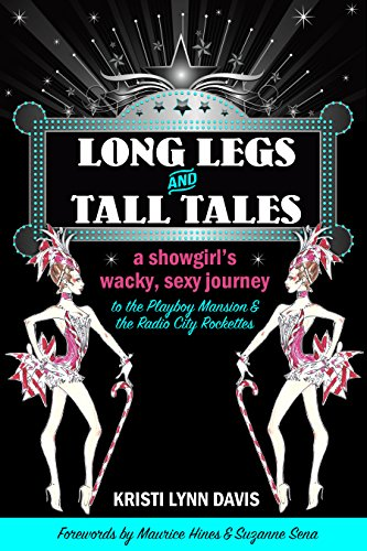 Glamour Sexy Legs - Long Legs and Tall Tales: A Showgirl's Wacky, Sexy Journey to the Playboy Mansion and the Radio City Rockettes