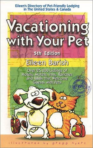 Vacationing With Your Pet: Eileen's Directory of Pet-Friendly Lodging in the United States & Canada : Over 25,000 Listings of Hotels, Inns, Ranches and B&Bs That Welcome Guest p