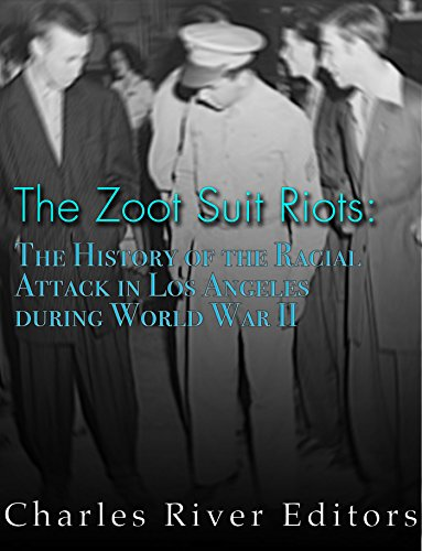 The Zoot Suit Riots: The History of the Racial Attacks in Los Angeles during World War II