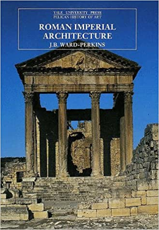 amazoncom roman imperial architecture the yale university press pelican history of art 9780300052923 j b ward perkins books - Roman Architecture