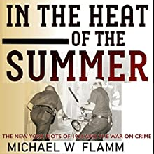 In the Heat of the Summer: The New York Riots of 1964 and the War on Crime (Politics and Culture in Modern America) Audiobook by Michael W. Flamm Narrated by Marlin May