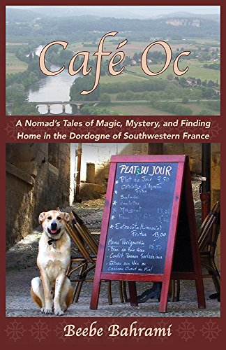 Café Oc: A Nomad's Tales of Magic,  Mystery, and Finding Home in the  Dordogne of Southwestern France