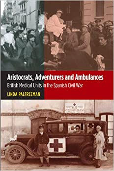 Aristocrats Adventurers and Ambulances (The Canada Blanch/Sussex Academic Studies on Contemporary Spain)