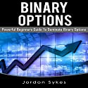 Binary Options: Powerful Beginners Guide to Dominate Binary Options Audiobook by Jordon Sykes Narrated by Charles Wells
