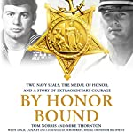 By Honor Bound: Two Navy SEALs, the Medal of Honor, and a Story of Extraordinary Courage | Tom Norris,Mike Thornton,Dick Couch - contributor
