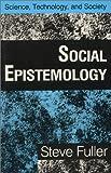 Social Epistemology (Science, Technology)