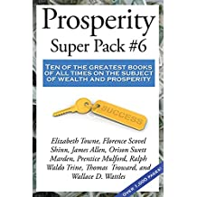 Prosperity Super Pack #6: Ten of the greatest books of all times on the subject of wealth and prosperity