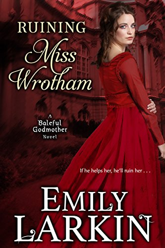 Ruining Miss Wrotham (Baleful Godmother Historical Romance Series Book (Historical Series)