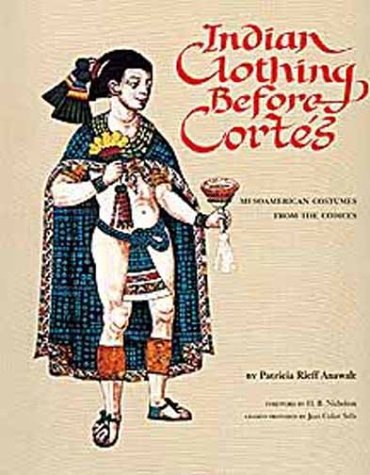 Indian Clothing Before Cortes: Mesoamerican Costumes from the Codices (Civilization of the American Indian Series)