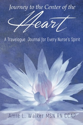 Download Journey to the Center of the Heart: A Travelogue  Journal for Every Nurse's Spirit ebook